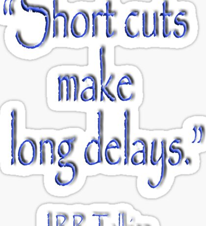 JRR, Tolkien, Short cuts, make long delays Sticker
