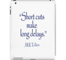 JRR, Tolkien, Short cuts, make long delays iPad Case/Skin