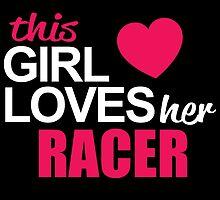 This Girl Loves Her RACER by BADASSTEES