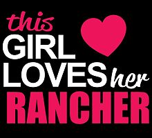 This Girl Loves Her RANCHER by BADASSTEES
