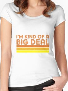 I'm Kind of a Big Deal Women's Fitted Scoop T-Shirt