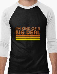I'm Kind of a Big Deal Men's Baseball ¾ T-Shirt