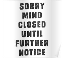 Sorry, mind closed until further notice Poster