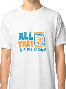 All that and a bag of chips Classic T-Shirt
