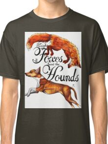 Tonight The Foxes Hunt The Hounds Classic T-Shirt