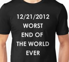 Worst End Of The World Ever Unisex T-Shirt