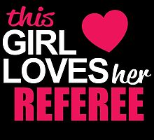 This Girl Loves Her REFEREE by BADASSTEES