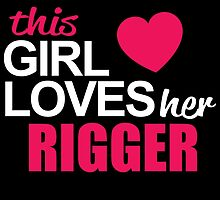 This Girl Loves Her RIGGER by BADASSTEES