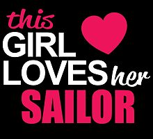 This Girl Loves Her SAILOR by BADASSTEES