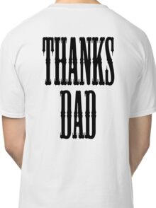 THANKS DAD, Father, Pa, Pop, Da, Dad Classic T-Shirt