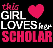 This Girl Loves Her SCHOLAR by BADASSTEES