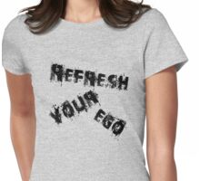 Refresh Your Ego Womens Fitted T-Shirt