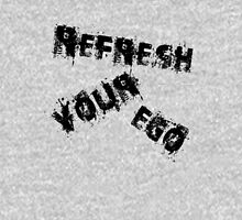 Refresh Your Ego T-Shirt