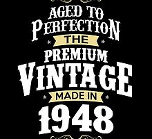 Made In 1948. The Premium Vintage. Aged To Perfection. by aestheticarts