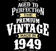 Made In 1949. The Premium Vintage. Aged To Perfection. by aestheticarts