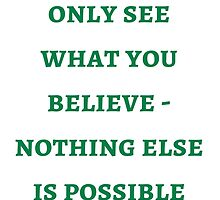 Byron Katie: You can  only see  what you believe - nothing else is possible by IdeasForArtists