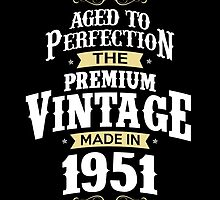 Made In 1951. The Premium Vintage. Aged To Perfection. by aestheticarts