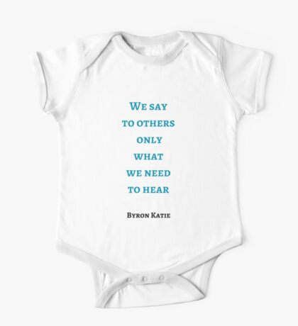 Byron Katie: We say  to others  only  what  we need  to hear One Piece - Short Sleeve