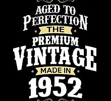 Made In 1952. The Premium Vintage. Aged To Perfection. by aestheticarts