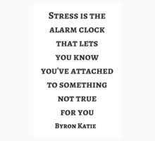 Byron Katie: Stress is the alarm clock that lets  you know  you've attached  to something  not true  for you One Piece - Short Sleeve