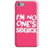 I'm no one's sidekick (white letters) iPhone Case/Skin