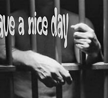Ironic Have a Nice Day For Incarcerated Male by taiche