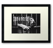 Ironic Have a Nice Day For Incarcerated Male Framed Print
