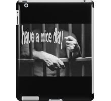 Ironic Have a Nice Day For Incarcerated Male iPad Case/Skin