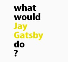 what would Jay Gatsby do? Unisex T-Shirt