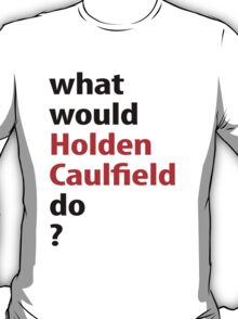 what would Holden Caulfield do? T-Shirt