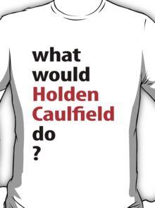 what would Holden Caulfield do? T-Shirt