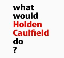 what would Holden Caulfield do? Unisex T-Shirt