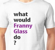 what would Franny Glass do? Unisex T-Shirt