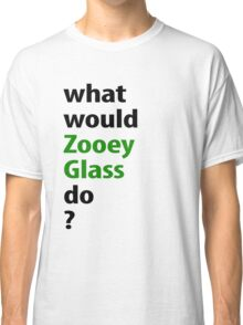 what would Zooey Glass do? Classic T-Shirt
