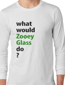 what would Zooey Glass do? Long Sleeve T-Shirt