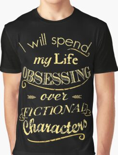 I will spend my life obsessing over fictional characters #2 Graphic T-Shirt