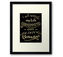 I will spend my life obsessing over fictional characters #2 Framed Print