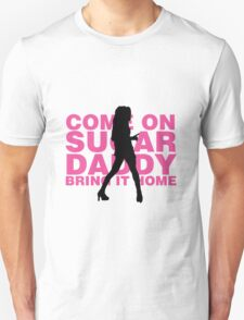 COME ON SUGAR DADDY, BRING IT HOME (HEDWIG AND THE ANGRY INCH) T-Shirt