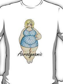 Aerodynamic - The Cute Fat Lady T-Shirt