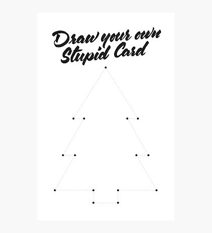 Draw Your Own Stupid Card Photographic Print