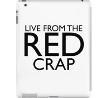 live from the red crap! iPad Case/Skin