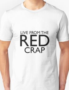 live from the red crap! T-Shirt