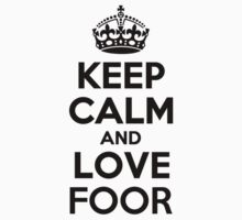 Keep Calm and Love FOOR by brennagec