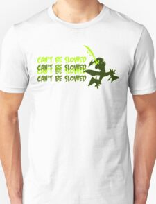 Can't be slowed T-Shirt