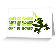 Can't be slowed Greeting Card