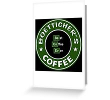 Gale Boetticher's Best Coffee Ever Greeting Card