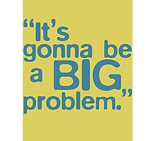 BIG Problem Photographic Print