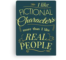 I like fictional characters more than real people Canvas Print
