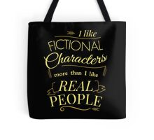 I like fictional characters more than real people Tote Bag