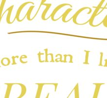I like fictional characters more than real people Sticker